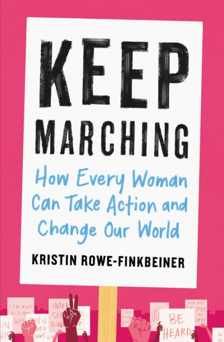 Keep Marching: How Every Woman Can Take Action and Change Our World — By Kristin Rowe-Finkbeiner