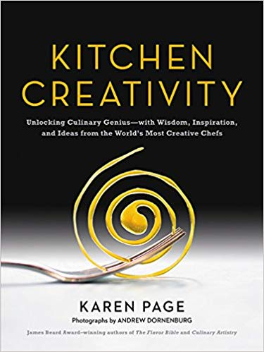 Kitchen Creativity: Unlocking Culinary Genius - with Wisdom, Inspiration, and Ideas from the World's Greatest Chefs