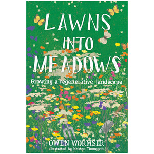 Lawns Into Meadows: Growing Regenerative Landscape by Owen Wormser
