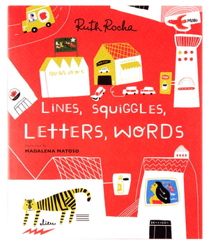 Lines , Squiggles, Letters, Words — Written by Ruth Rocha, Illustrated by Madalena Matoso — From Enchanted Lion Books