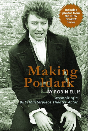 REQUEST FULFILLMENT ONLY - LIMITED NUMBER, AUTOGRAPHED COPY — Making Poldark: Memoir of a BBC/Masterpiece Theatre Actor — BY ROBIN ELLIS (the original Poldark)