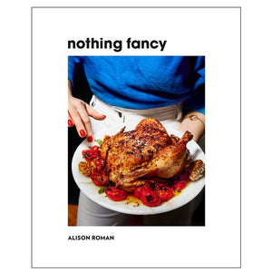 Nothing Fancy — By Alison Roman