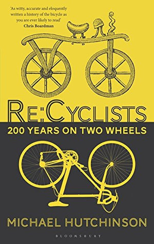 Re:Cyclists: 200 Years on Two Wheels — by Michael Hutchinson