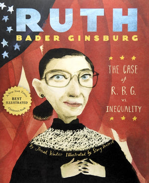 Ruth Bader Ginsburg: The Case of R.B.G. vs. Inequality — Jonah Winter and Stacy Innerst