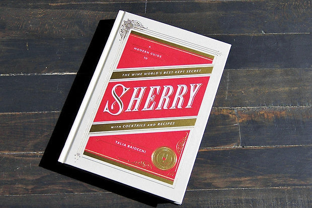 Sherry: A Modern Guide to the Wine Would's Best-Kept Secret , with cocktails, recipes
