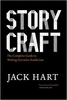 Storycraft: The Complete Guide to Writing Narrative Nonfiction by Jack Hart