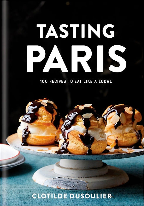 TASTING PARIS - 100 Recipes to Eat Like a Local — By Clotilde Dusoulier