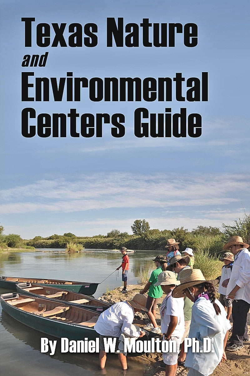 TEXAS — Texas Nature and Environmental Centers Guide — By Daniel W. Moulton, Ph.D.