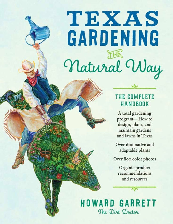 Texas Gardening the Natural Way: The Complete Handbook — By Howard Garrett