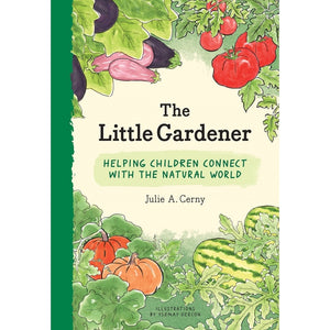 The Little Gardener: Helping Children Connect With the Natural World — By Julie A. Cerny, Illustrations by Ysemay Dercon
