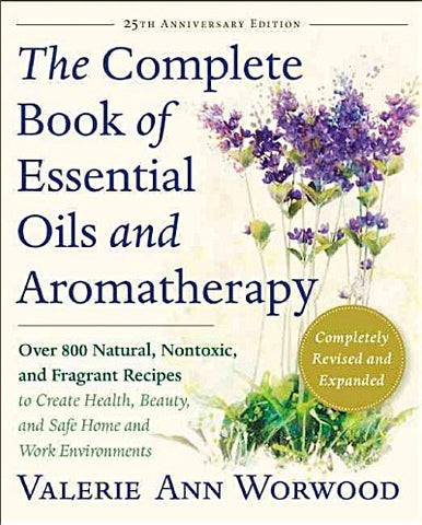 25th Anniversary Edition - The Complete Book of Essential Oils and Aromatherapy by Valerie Ann Worwood