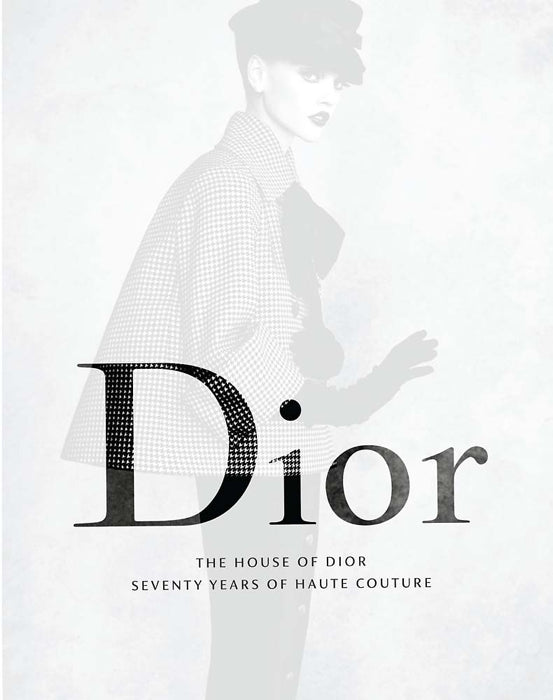 The House of Dior: Seventy Years of Haute Couture — Text by Katie Somerville, Lydia Kamitsis & Danielle Whitfield