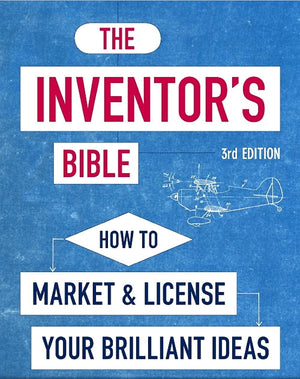 The Inventor's Bible How to Market and License Your Brilliant Ideas