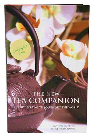 THE NEW TEA COMPANION: A GUIDE TO TEAS THROUGHOUT THE WORLD - THIRD EDITION — BY JANE PETTIGREW & BRUCE RICHARDSON