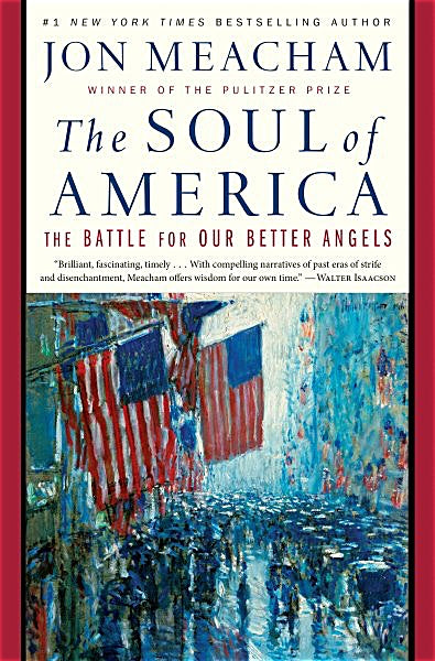 The Soul of America: The Battle for Our Better Angels — By Jon Meacham