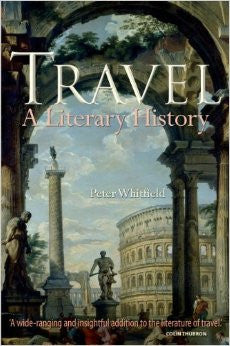 Travel - A Literary History by Peter Whitfield