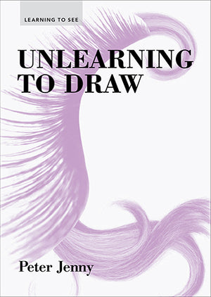 Unlearning to Draw by Peter Jenny