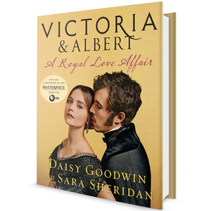LIMITED NUMBER - AUTOGRAPHED COPY — Victoria & Albert: A Royal Love Story — by Daisy Goodwin and Sara Sheridan