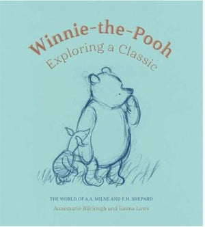 Winnie-the-Pooh: Exploring a Classic — Annemarie Bilclough and Emma Laws