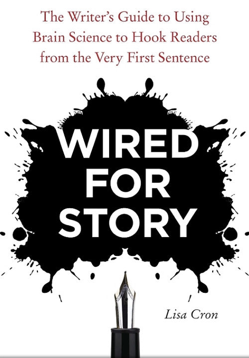 Wired for Story: The Writer's Guide to Using Brain Science to Hook Readers From the Very First Sentence — Lisa Cron