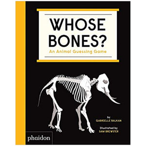 Whose Bones?: An Animal Guessing Game — by Gabrielle Balkan and Sam Brewster