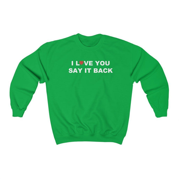 I Love You Say It Back -- Unisex Heavy Blend™ Crewneck Sweatshirt - Red Bear Brands