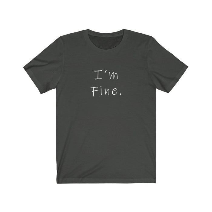 I'm Fine - Unisex Jersey Short Sleeve Tee - Red Bear Brands