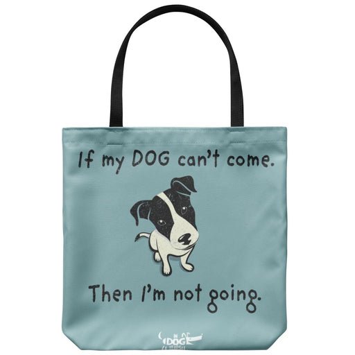 "In Dog Years - If My Dog Can't Come, Then I'm Not Going Tote Bag 18"" x 18"" - Red Bear Brands"