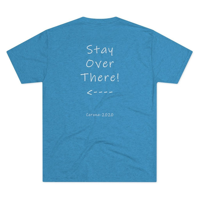 Like a Good Neighbor - Stay Over There - Comfy Tri-Blend T-Shirt - Red Bear Brands
