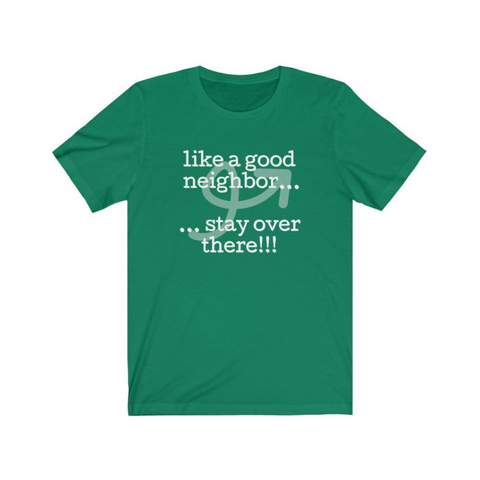 Like a Good Neighbor... Stay over There!! - Unisex Jersey Short Sleeve Tee - Red Bear Brands