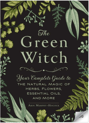 Green Witch: Your Complete Guide to the Natural Magic of Herbs, Flowers, Essential Oils - FrenchWillow