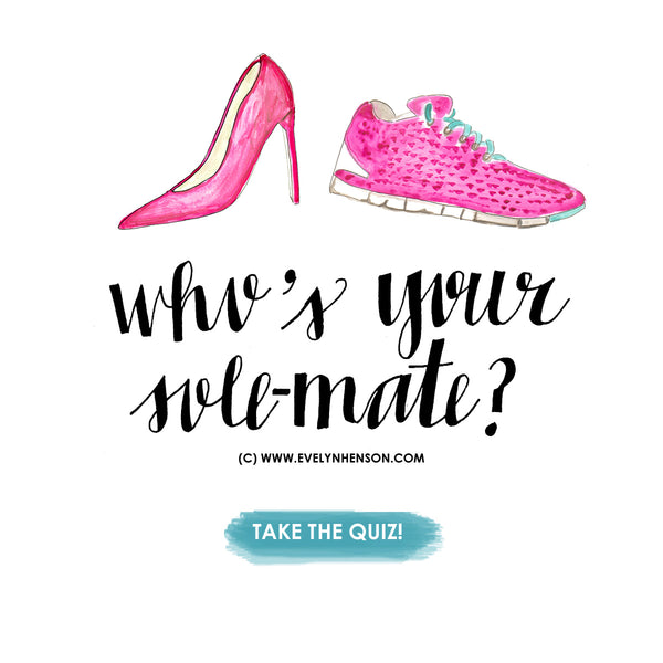 Who's your sole-mate!? Take the quiz at evelynhenson.com