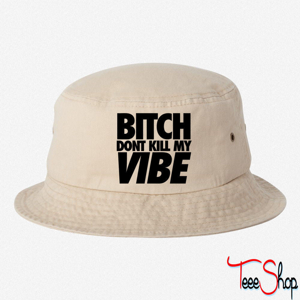 BITCH DONT KILL MY VIPE BUCKET HAT