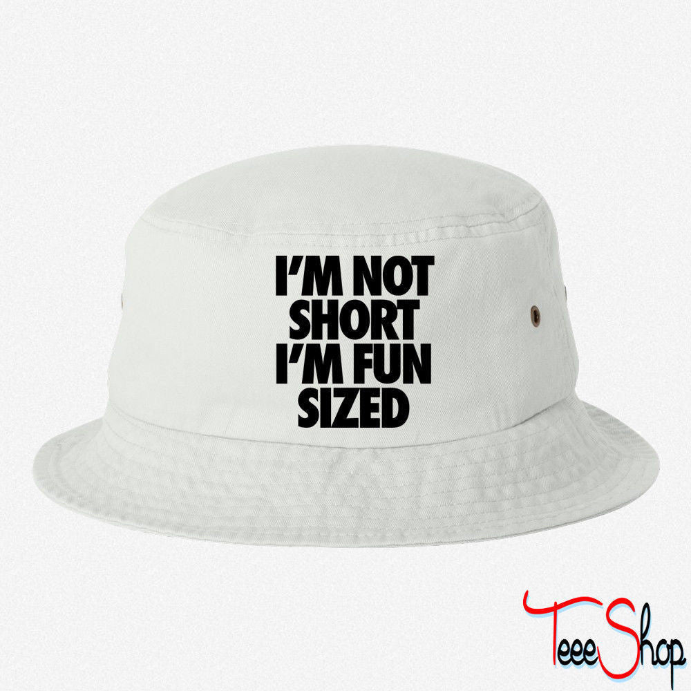I'm Not Short I'm Fun Sized BUCKET HAT