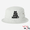 DO YOU EVEN SQUAD BUCKET HAT