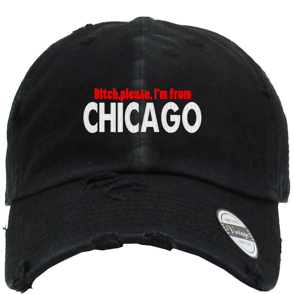 BITCH PLEASE I AM FROM CHICAGO Embroidered Distressed Baseballs
