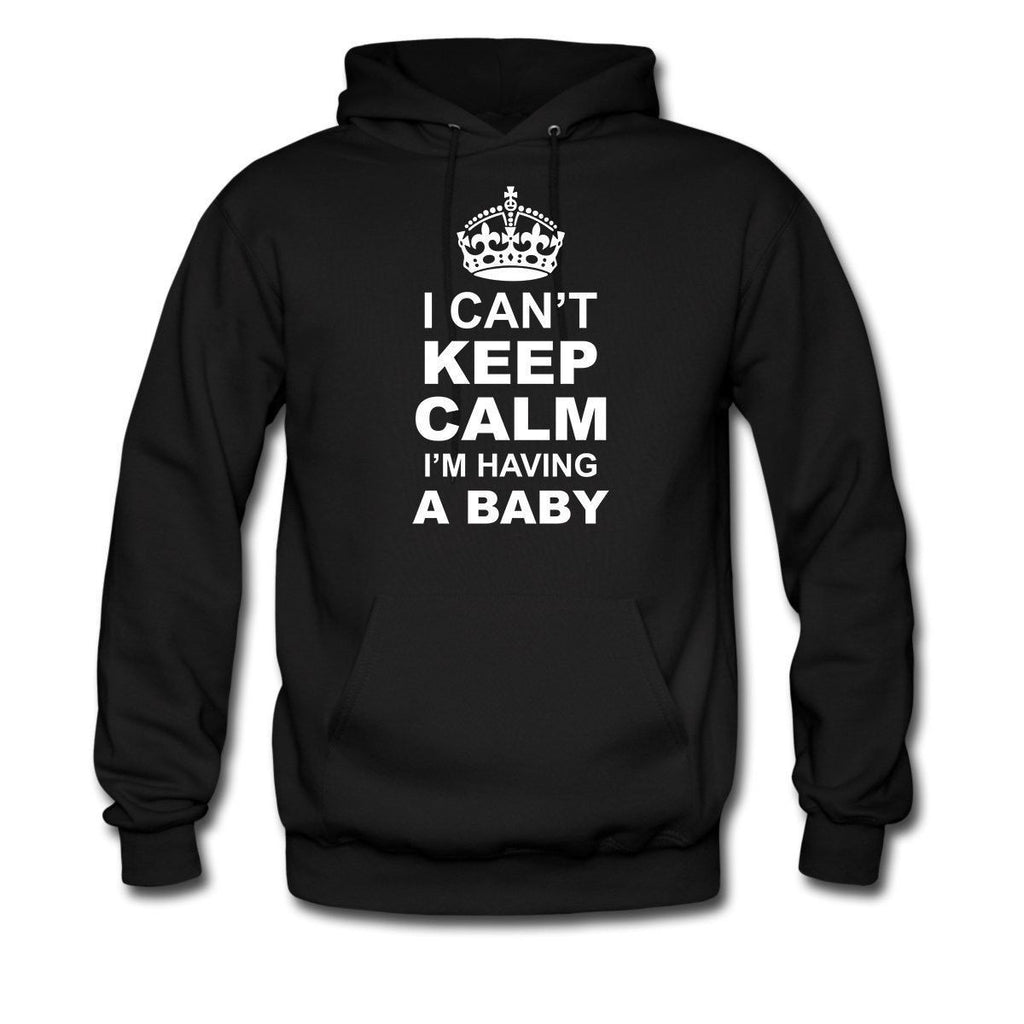 I CANT KEEP CALM I AM HAVING A BABY HOODIE
