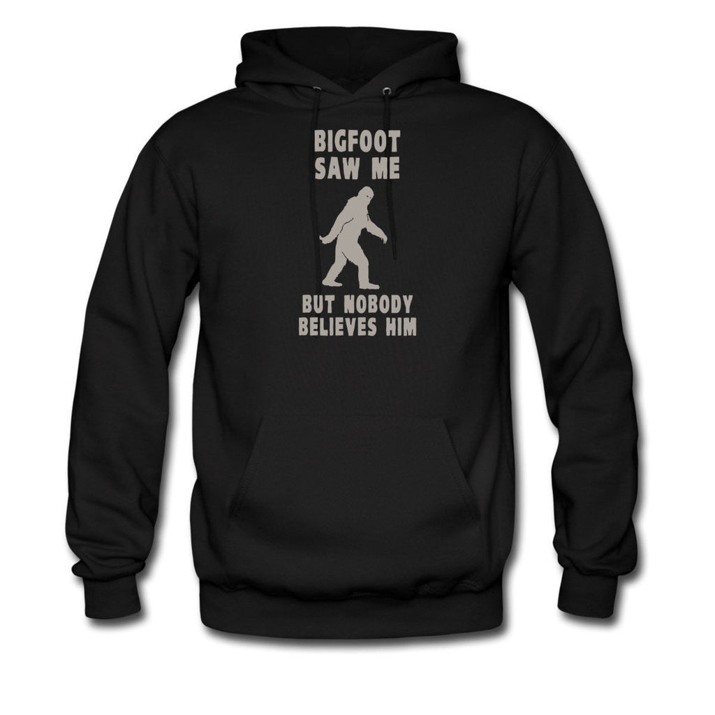 Bigfoot Saw Me But Nobody Believes Him hoodie
