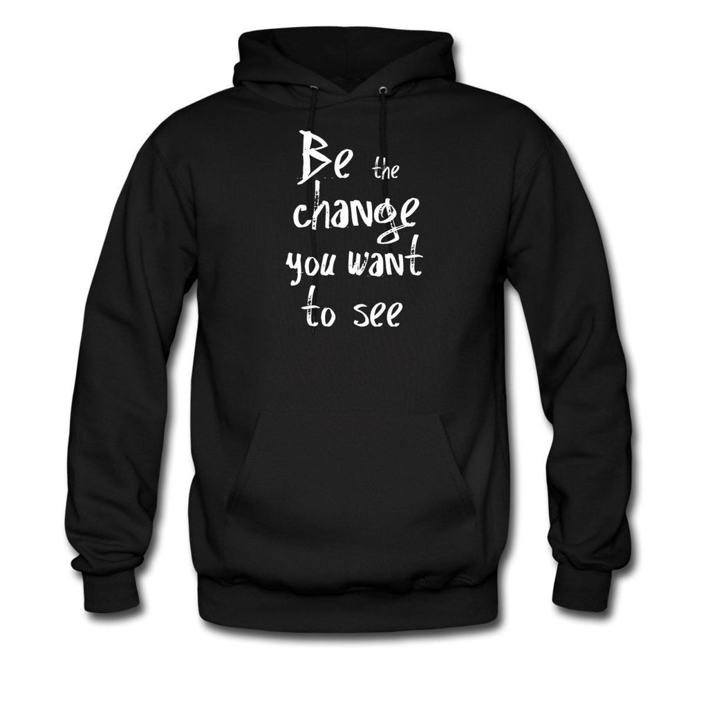 Be the change you want to see hoodie
