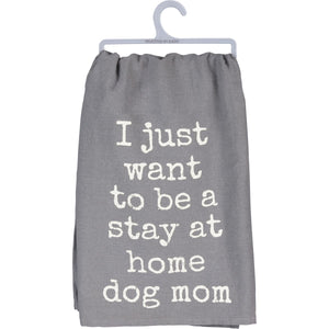 I Just want to be A Stay at Home Dog Mom Tea Towel