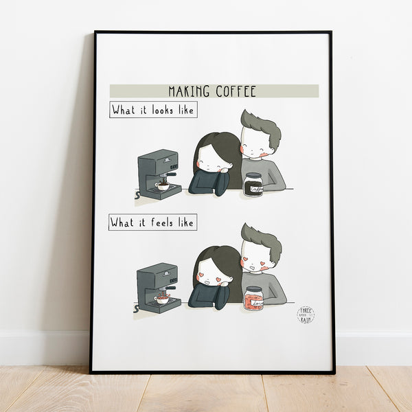 Making Coffee: What it Looks Like vs What it Feels Like Artwork Print