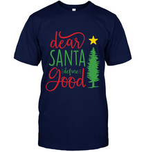 Load image into Gallery viewer, Dear Santa Define Good T-Shirt - Bekker Clothing