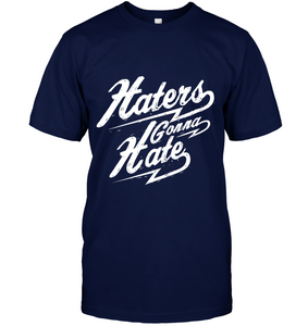 Haters Gonna Hate T-Shirt - Bekker Clothing