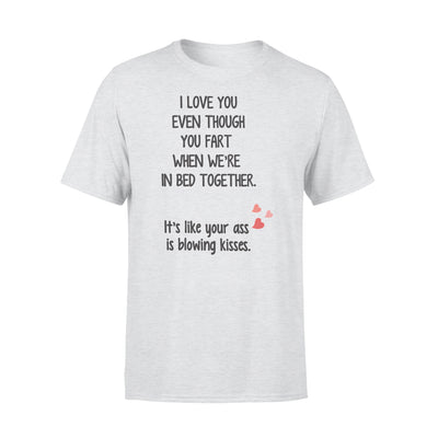 I LOVE YOU EVEN THOUGH YOU FART WHEN WE'RE IN BED TOGETHER,GIFTS FOR HUSBAND, HUSBAND SHIRT, HUSBAND GIFTS,  FATHER'S DAY GIFT ,PLUS SIZE SHIRT