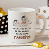 Of all the butts in the world your is my favorite funny mug - GST