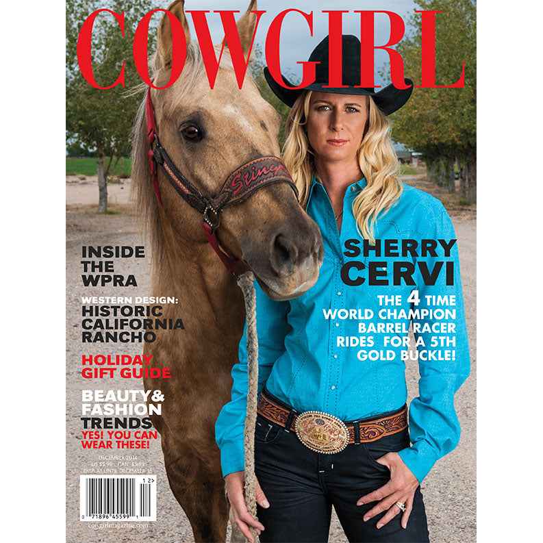 COWGIRL Magazine December 2014 | Sherry Cervi - The 4 Time World Champion Barrel Racer