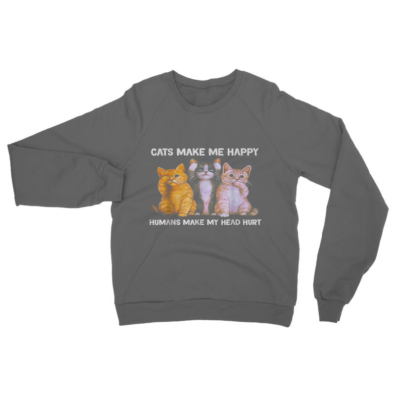 Cats make me happy humans make my head hurt Cat Lover Gift Classic Adult Sweatshirt