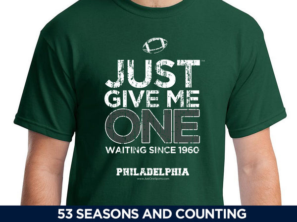 Just Give Me One - Philadelphia Football t-shirt