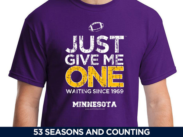 Just Give Me One - Minnesota Vikings t-shirt