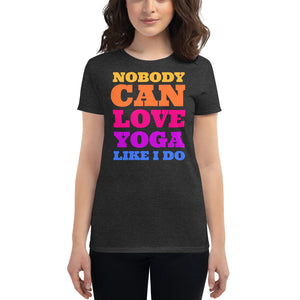 Nobody Can Love Yoga Like I Do T-shirt - YogaCentric.life